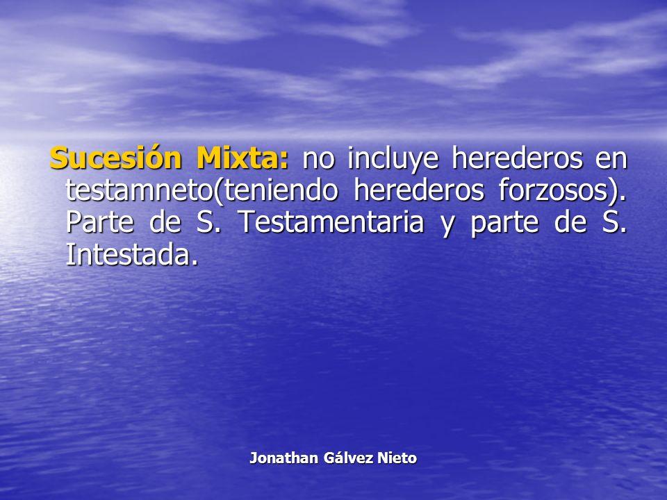 Sucesión Mixta: no incluye herederos en testamneto(teniendo herederos forzosos). Parte de S. Testamentaria y parte de S. Intestada.