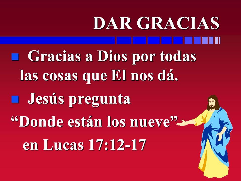 DAR GRACIAS Gracias a Dios por todas las cosas que El nos dá.