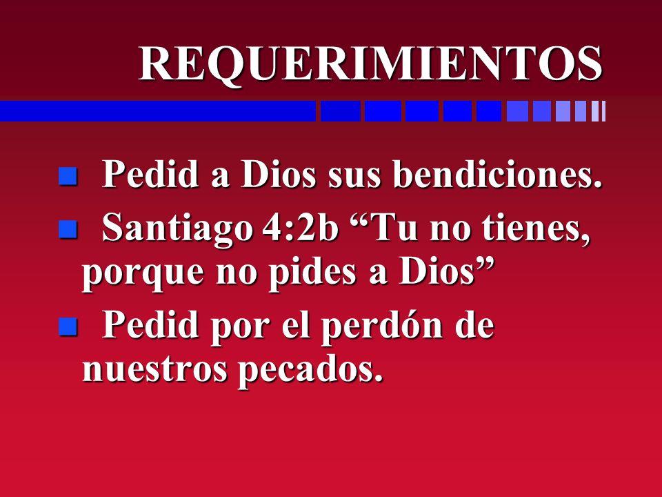 REQUERIMIENTOS Pedid a Dios sus bendiciones.