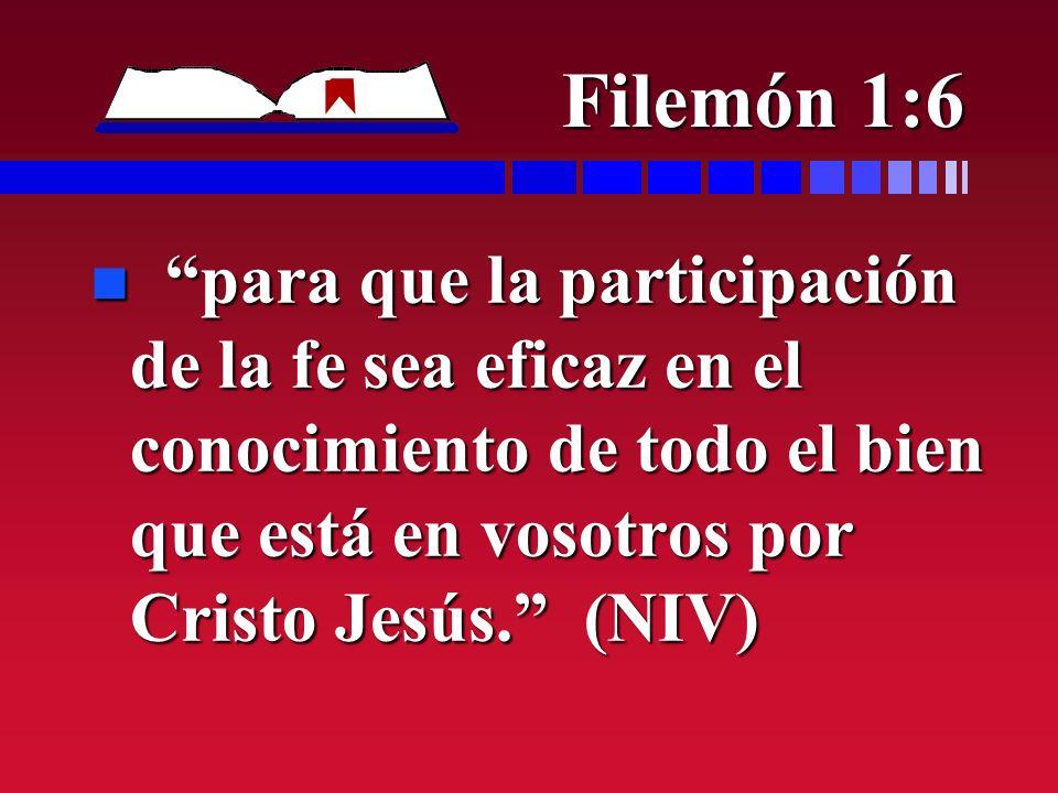 Filemón 1:6 para que la participación de la fe sea eficaz en el conocimiento de todo el bien que está en vosotros por Cristo Jesús. (NIV)