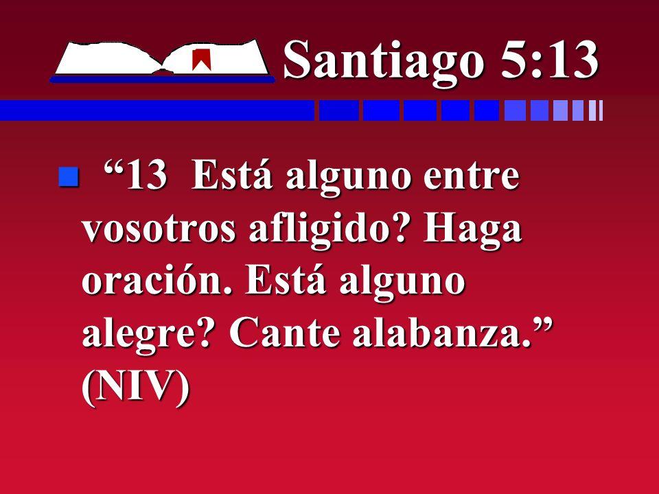 Santiago 5:13 13 Está alguno entre vosotros afligido.