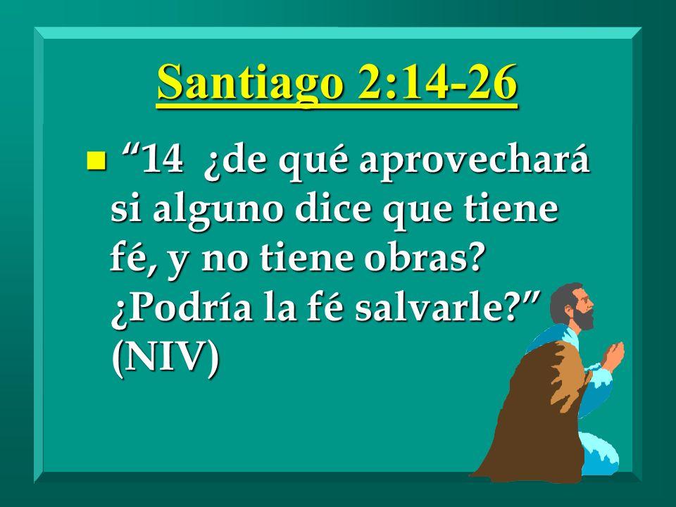 Santiago 2:14-26 14 ¿de qué aprovechará si alguno dice que tiene fé, y no tiene obras.