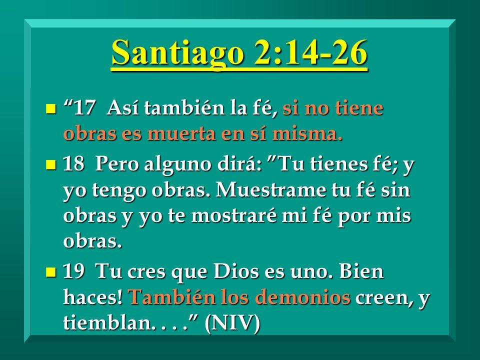 Santiago 2:14-26 17 Así también la fé, si no tiene obras es muerta en sí misma.