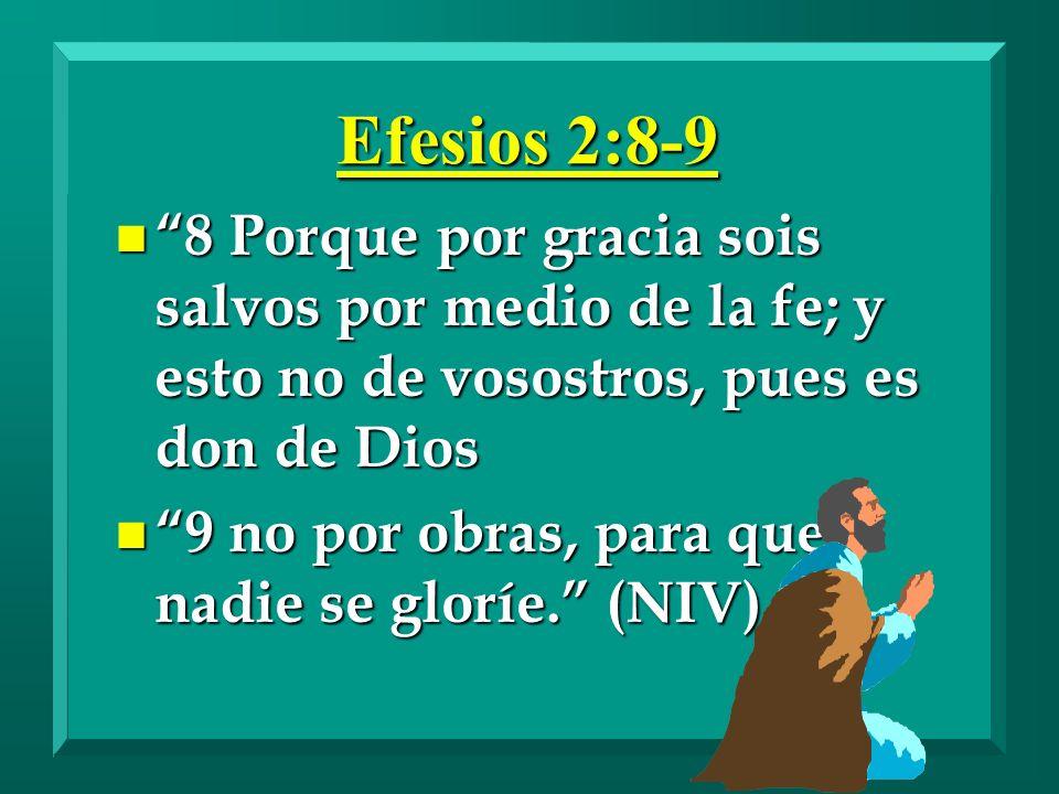 Efesios 2:8-9 8 Porque por gracia sois salvos por medio de la fe; y esto no de vosostros, pues es don de Dios.