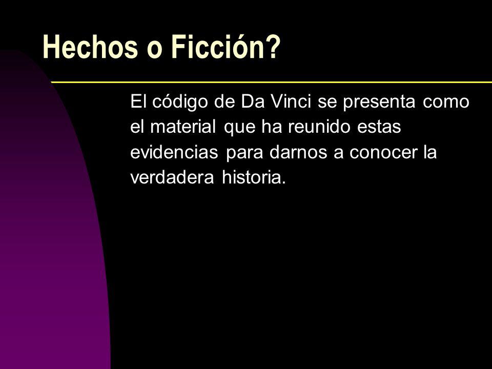 Hechos o Ficción El código de Da Vinci se presenta como el material que ha reunido estas evidencias para darnos a conocer la verdadera historia.
