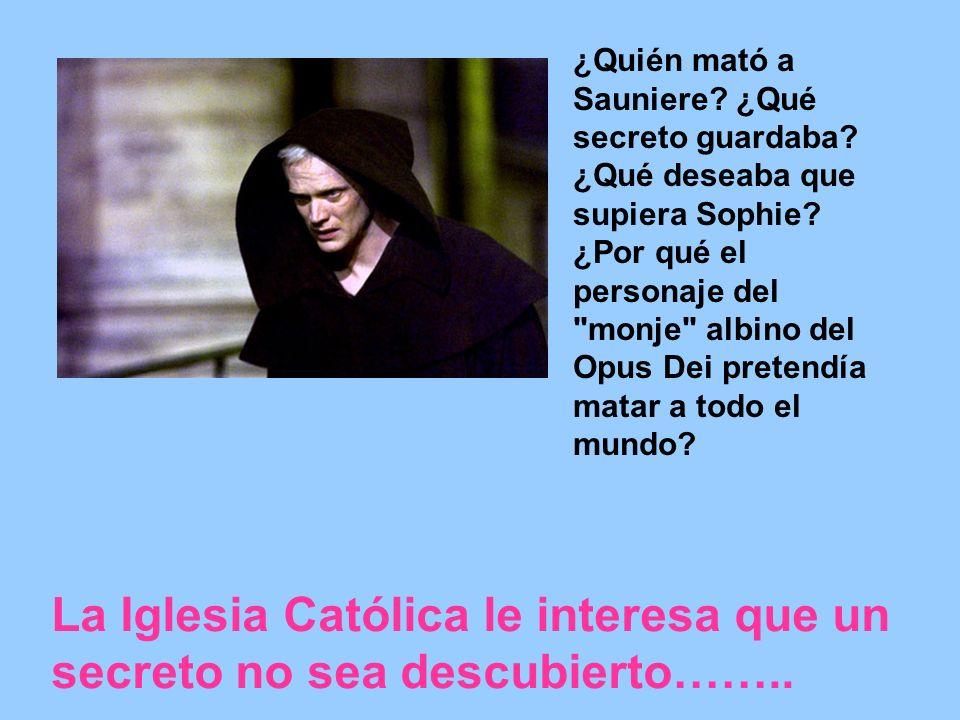 La Iglesia Católica le interesa que un secreto no sea descubierto……..
