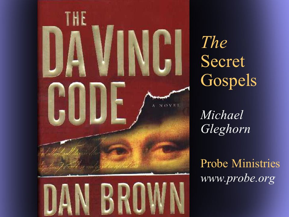 The Secret Gospels Michael Gleghorn Probe Ministries www.probe.org