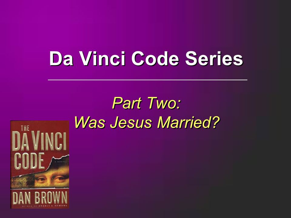 Da Vinci Code Series Part Two: Was Jesus Married