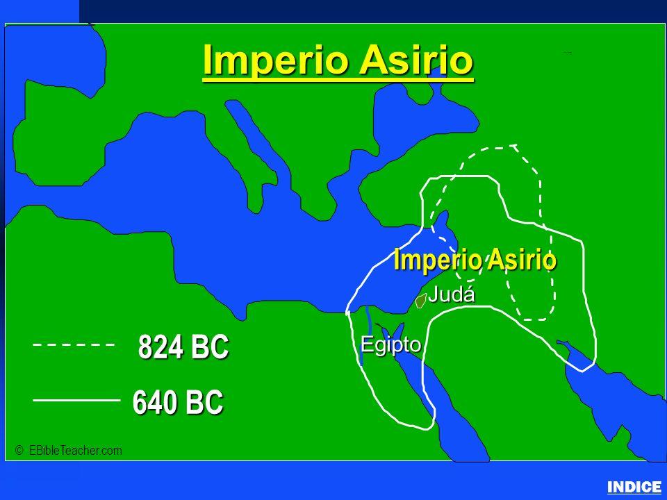 824 BC 640 BC Imperio Asirio Judá Egipto INDICE © EBibleTeacher.com