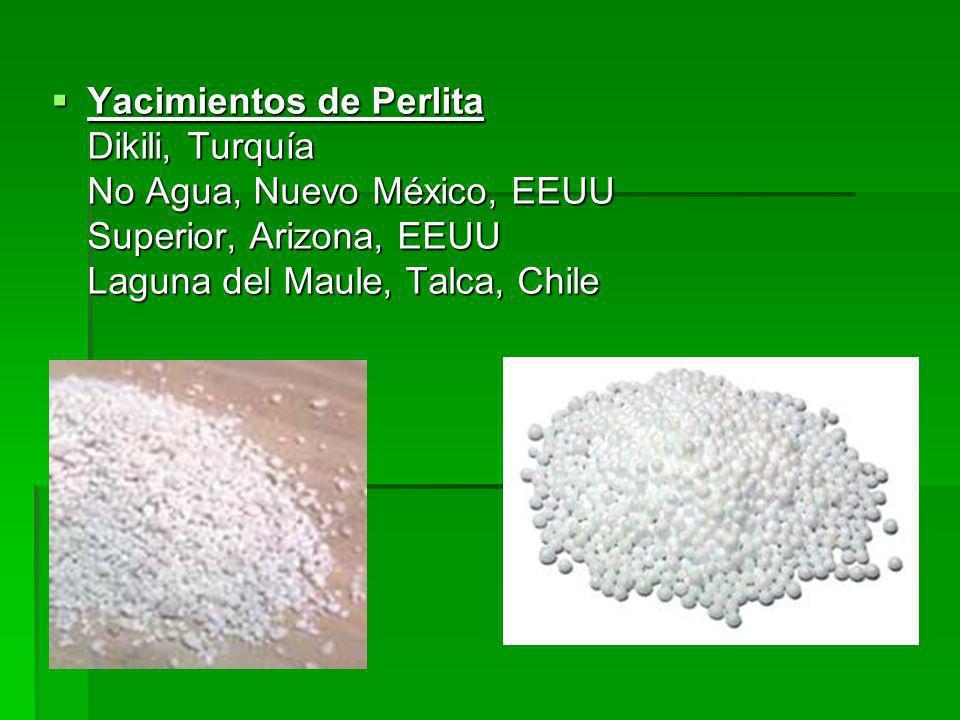 Yacimientos de Perlita Dikili, Turquía No Agua, Nuevo México, EEUU Superior, Arizona, EEUU Laguna del Maule, Talca, Chile