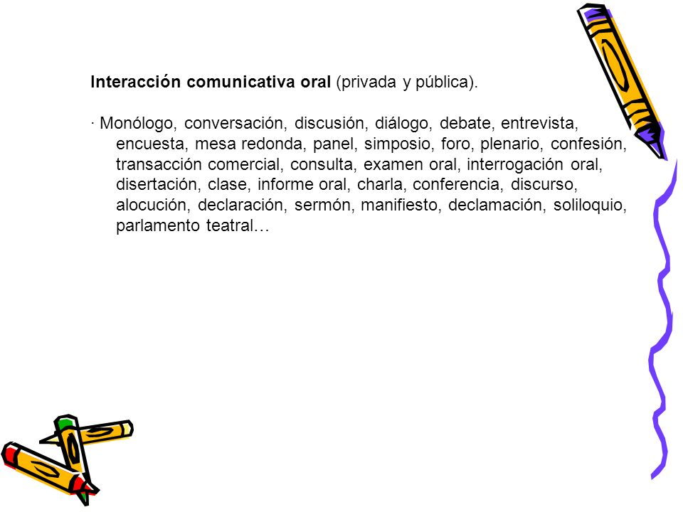 Interacción comunicativa oral (privada y pública).