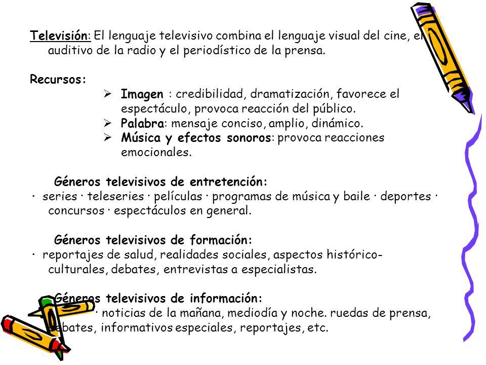 Televisión: El lenguaje televisivo combina el lenguaje visual del cine, el auditivo de la radio y el periodístico de la prensa.