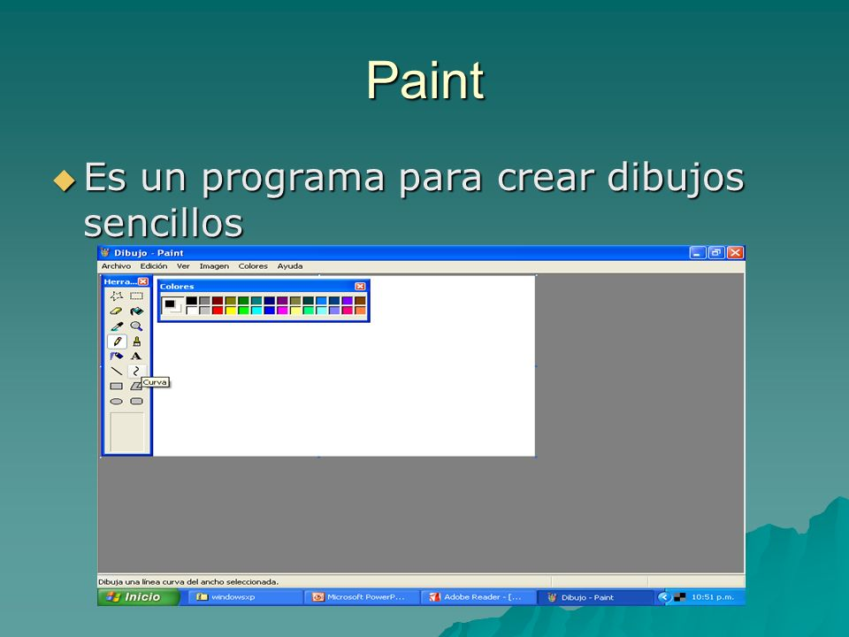 Paint Es un programa para crear dibujos sencillos
