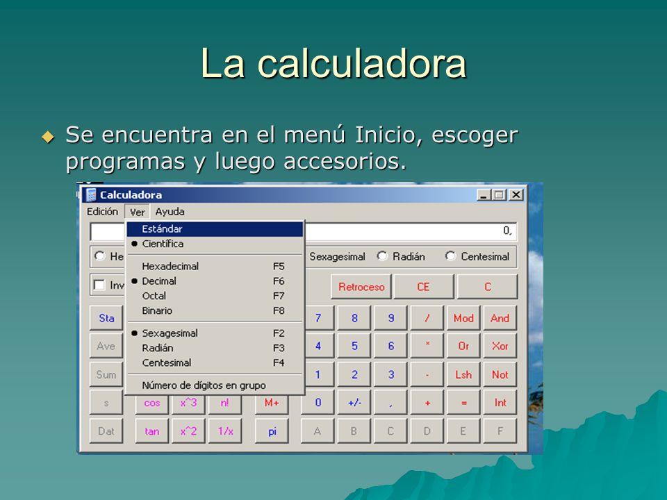 La calculadora Se encuentra en el menú Inicio, escoger programas y luego accesorios.