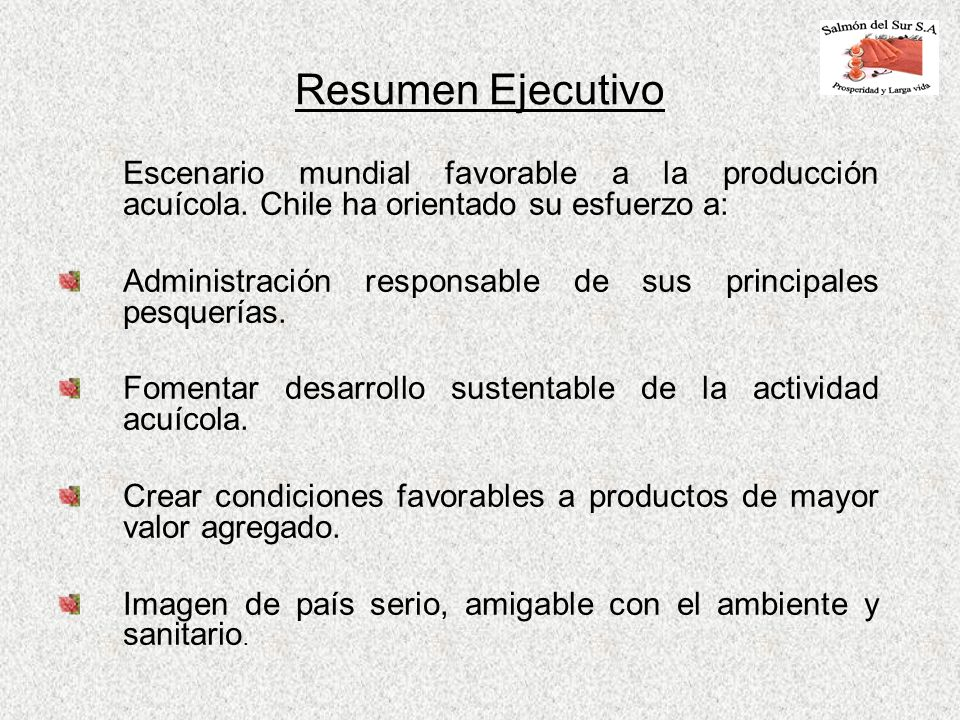 Resumen EjecutivoEscenario mundial favorable a la producción acuícola. Chile ha orientado su esfuerzo a: