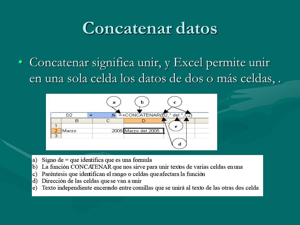Concatenar datos Concatenar significa unir, y Excel permite unir en una sola celda los datos de dos o más celdas, .