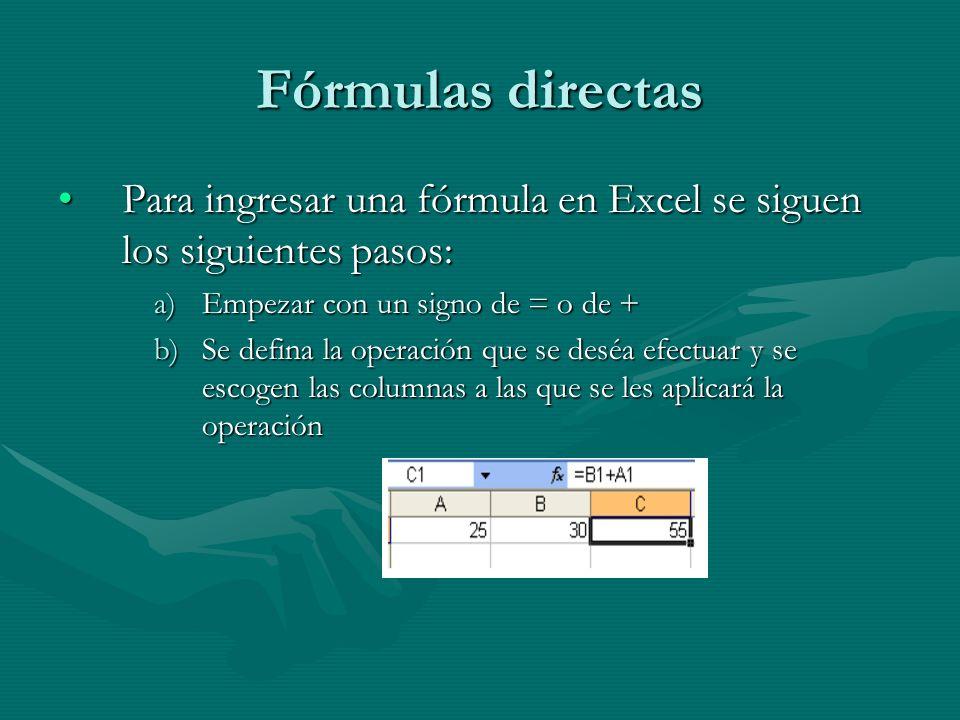 Fórmulas directas Para ingresar una fórmula en Excel se siguen los siguientes pasos: Empezar con un signo de = o de +