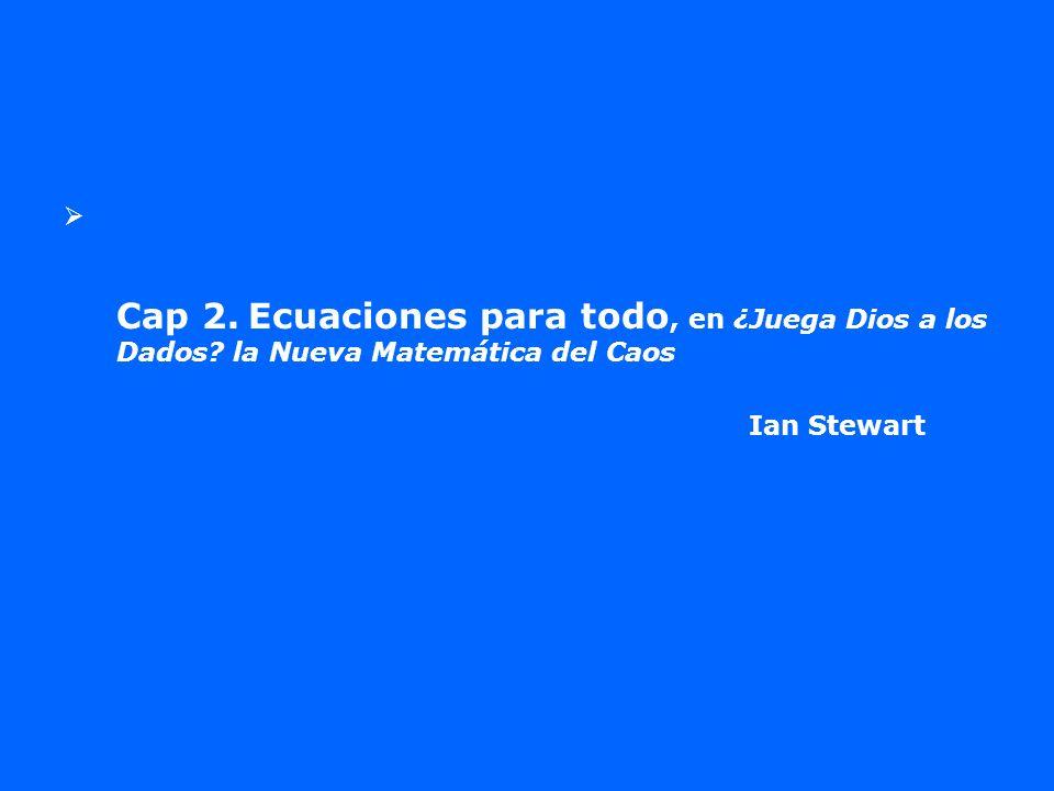 Cap 2. Ecuaciones para todo, en ¿Juega Dios a los Dados