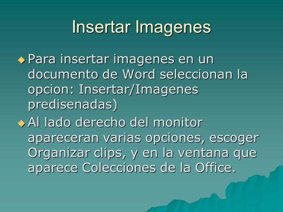 Insertar ImagenesPara insertar imagenes en un documento de Word seleccionan la opcion: Insertar/Imagenes predisenadas)