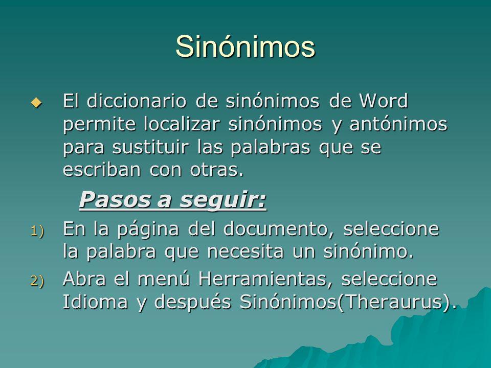 SinónimosEl diccionario de sinónimos de Word permite localizar sinónimos y antónimos para sustituir las palabras que se escriban con otras.