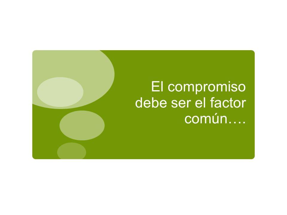 El compromiso debe ser el factor común….