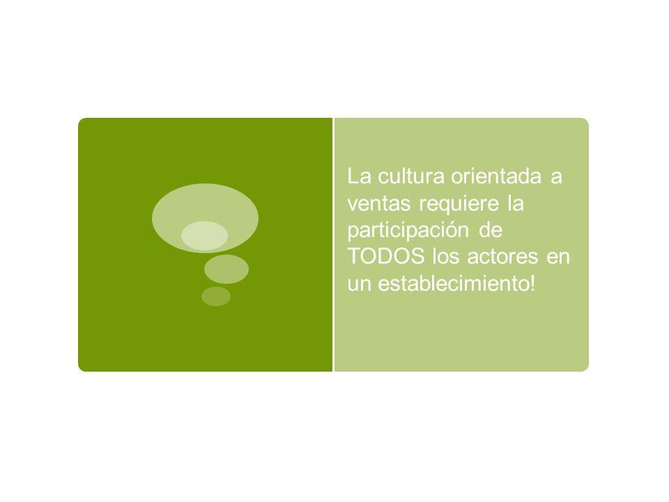 19/10/10 La cultura orientada a ventas requiere la participación de TODOS los actores en un establecimiento!