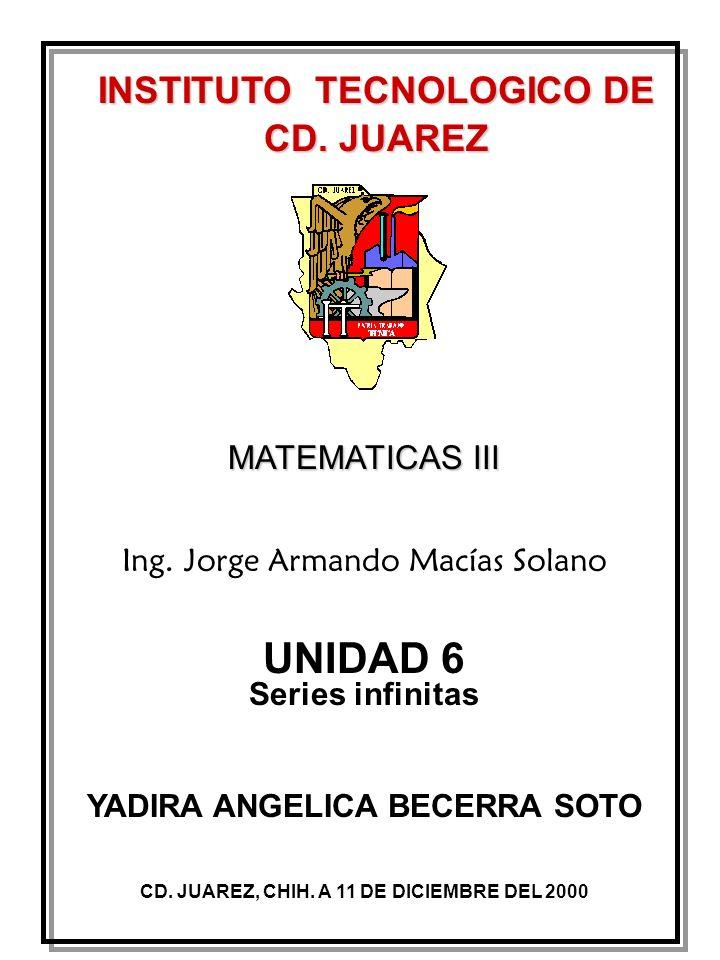 UNIDAD 6 INSTITUTO TECNOLOGICO DE CD. JUAREZ MATEMATICAS III