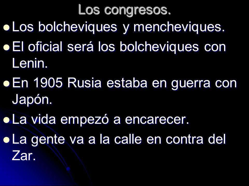 Los congresos.Los bolcheviques y mencheviques. El oficial será los bolcheviques con Lenin. En 1905 Rusia estaba en guerra con Japón.