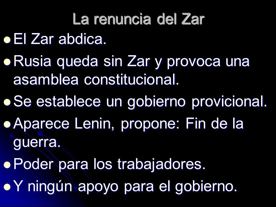 La renuncia del ZarEl Zar abdica. Rusia queda sin Zar y provoca una asamblea constitucional. Se establece un gobierno provicional.