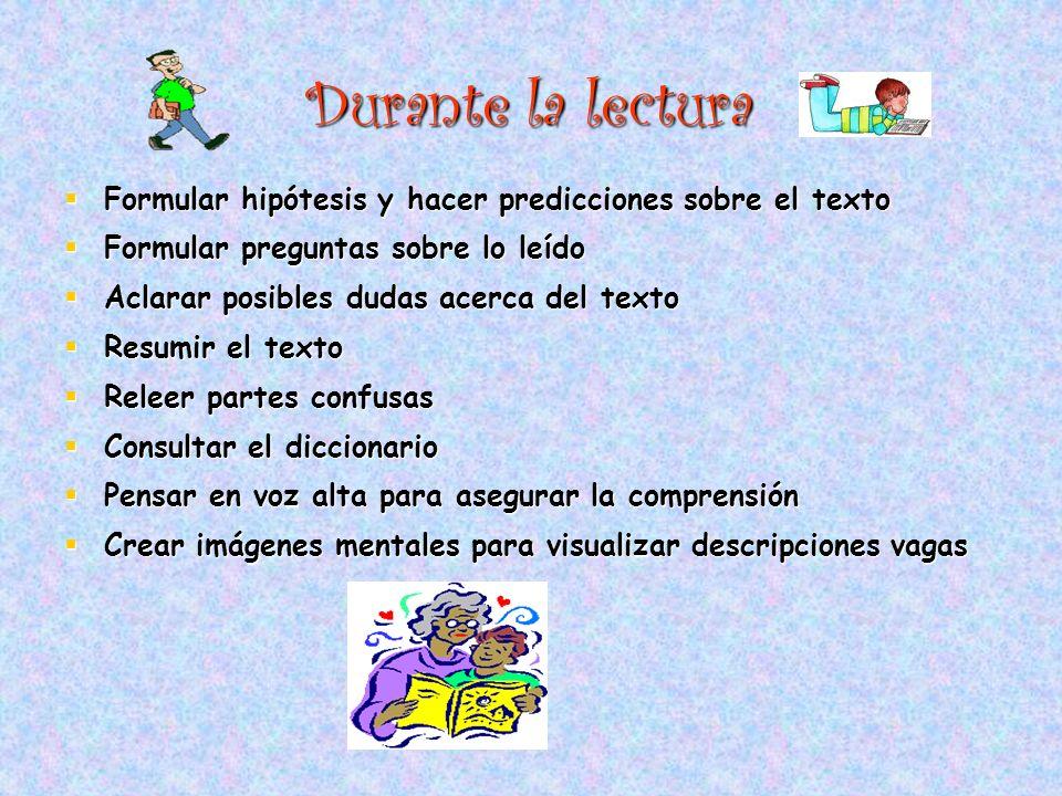 Durante la lectura Formular hipótesis y hacer predicciones sobre el texto. Formular preguntas sobre lo leído.