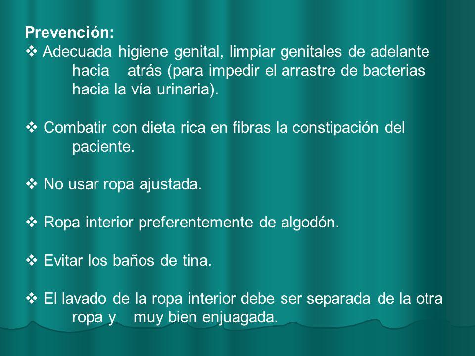 Prevención: Adecuada higiene genital, limpiar genitales de adelante hacia atrás (para impedir el arrastre de bacterias hacia la vía urinaria).