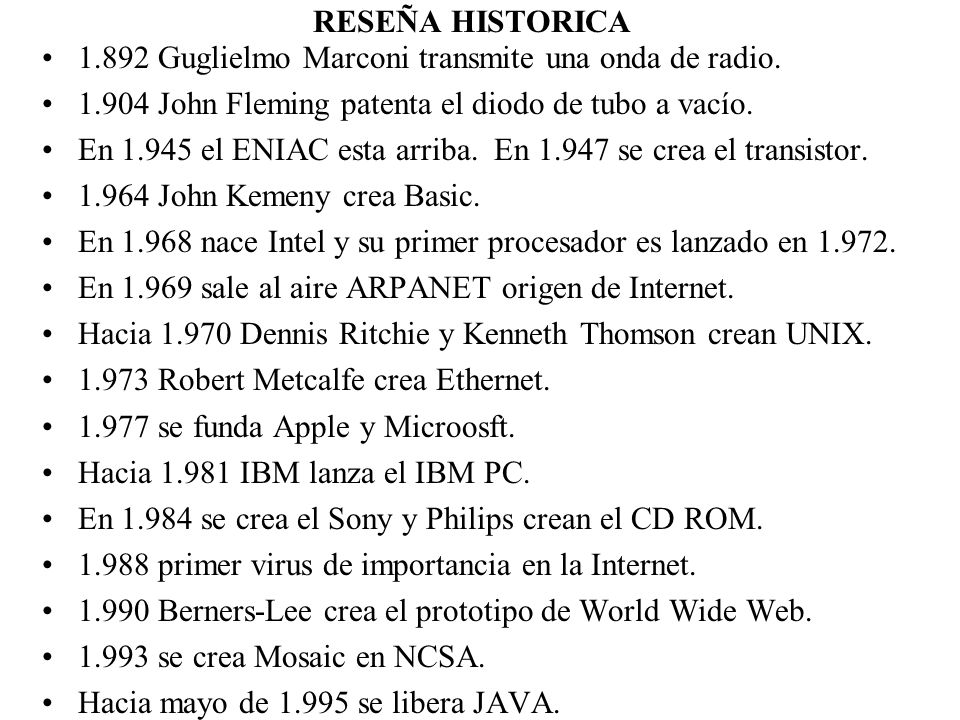 RESEÑA HISTORICA 1.892 Guglielmo Marconi transmite una onda de radio. 1.904 John Fleming patenta el diodo de tubo a vacío.