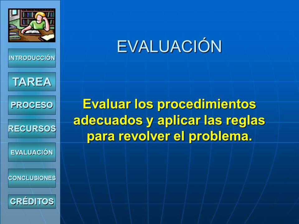 EVALUACIÓN Evaluar los procedimientos adecuados y aplicar las reglas para revolver el problema.