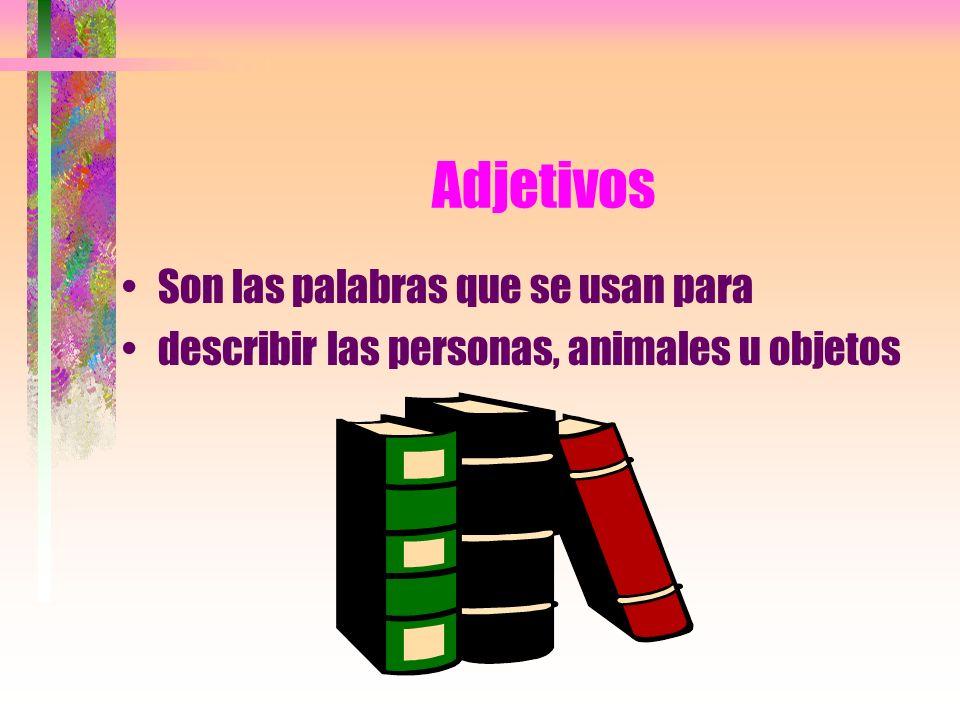 Adjetivos Son las palabras que se usan para