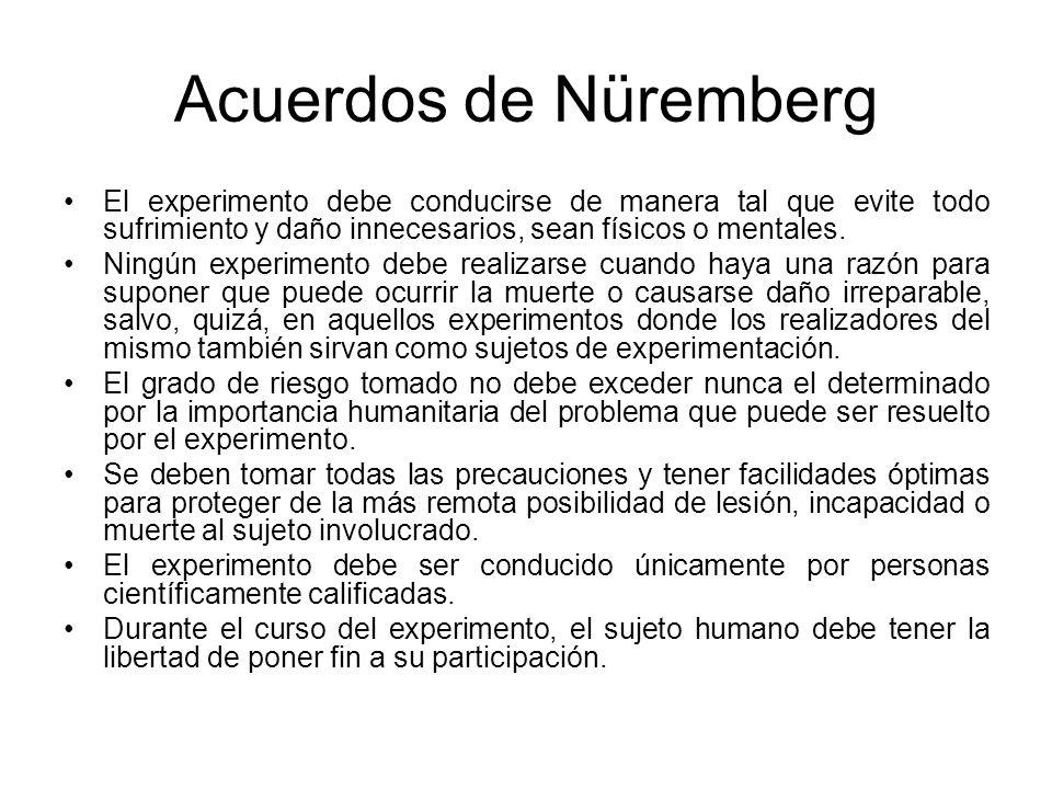 Acuerdos de Nüremberg El experimento debe conducirse de manera tal que evite todo sufrimiento y daño innecesarios, sean físicos o mentales.