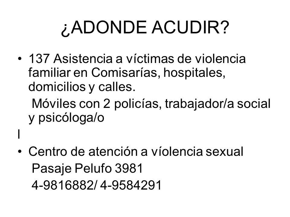 ¿ADONDE ACUDIR 137 Asistencia a víctimas de violencia familiar en Comisarías, hospitales, domicilios y calles.