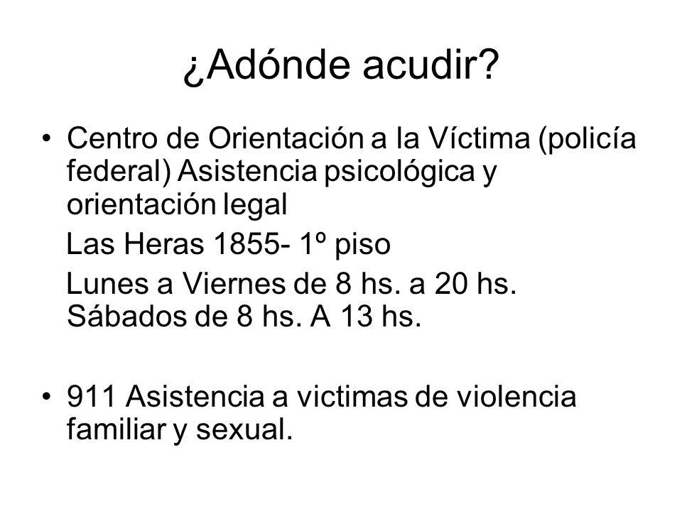 ¿Adónde acudir Centro de Orientación a la Víctima (policía federal) Asistencia psicológica y orientación legal.