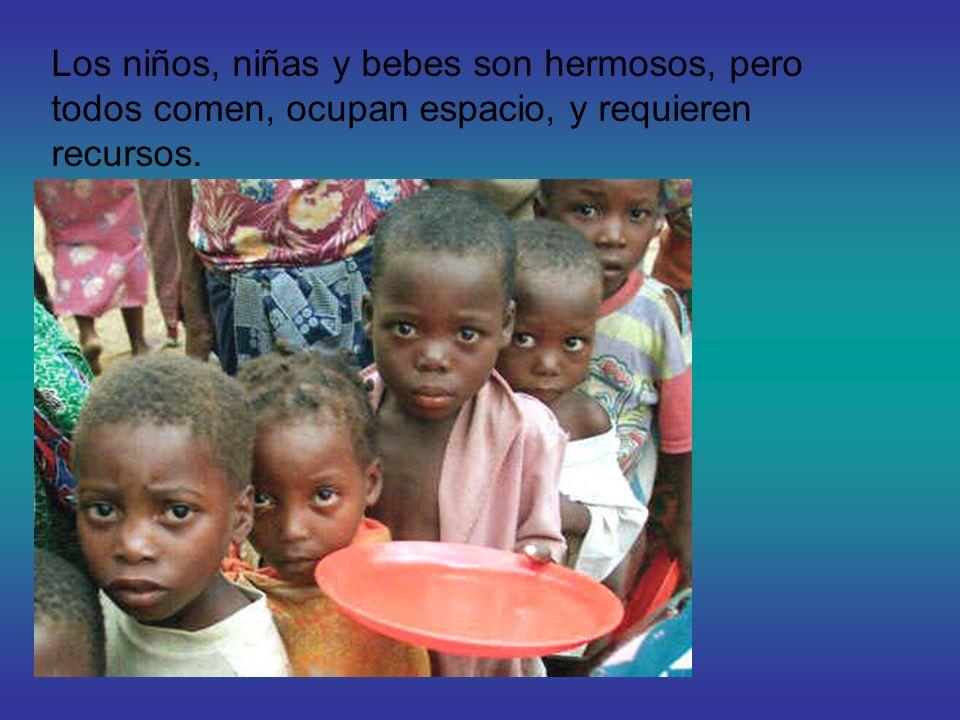 Los niños, niñas y bebes son hermosos, pero todos comen, ocupan espacio, y requieren recursos.