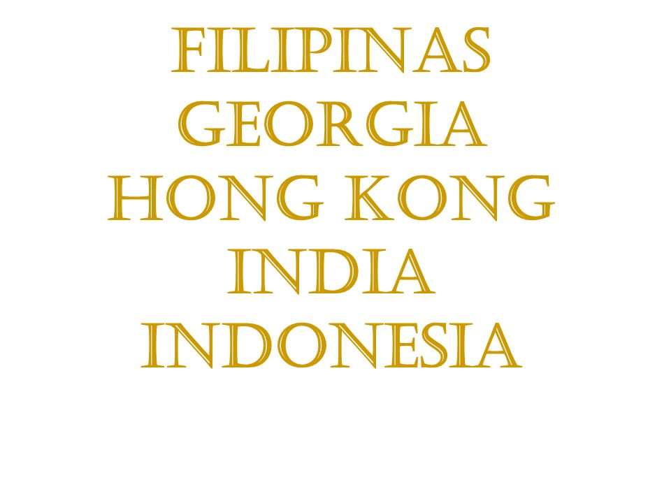 Filipinas Georgia Hong Kong India Indonesia