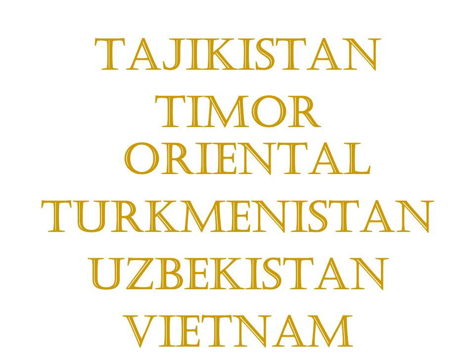 Tajikistan Timor Oriental Turkmenistan Uzbekistan Vietnam