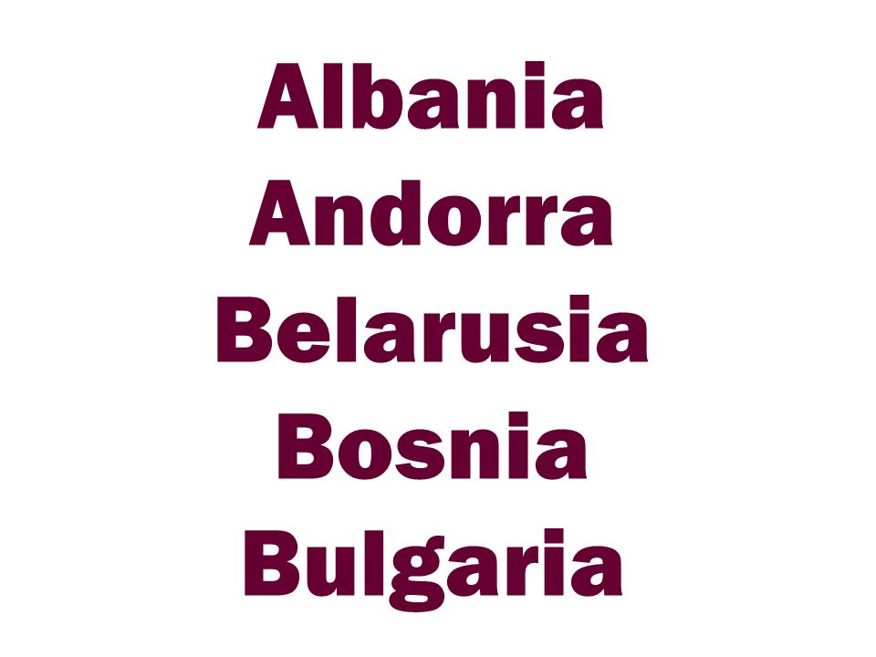 Albania Andorra Belarusia Bosnia Bulgaria