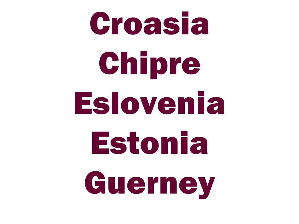 Croasia Chipre Eslovenia Estonia Guerney