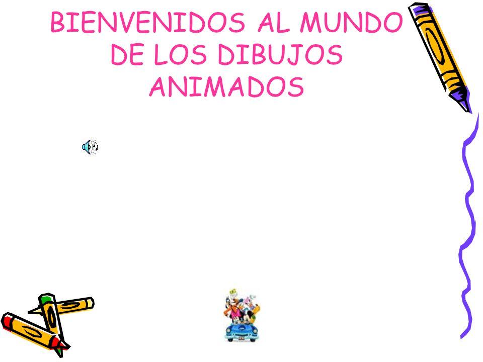 BIENVENIDOS AL MUNDO DE LOS DIBUJOS ANIMADOS