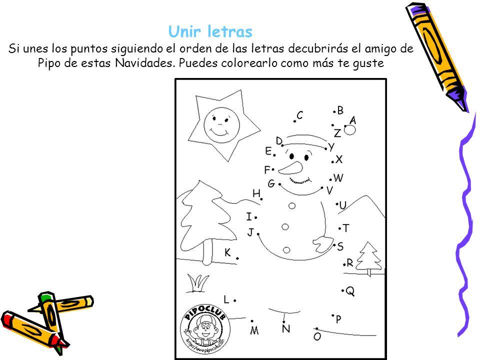 Unir letrasSi unes los puntos siguiendo el orden de las letras decubrirás el amigo de Pipo de estas Navidades.