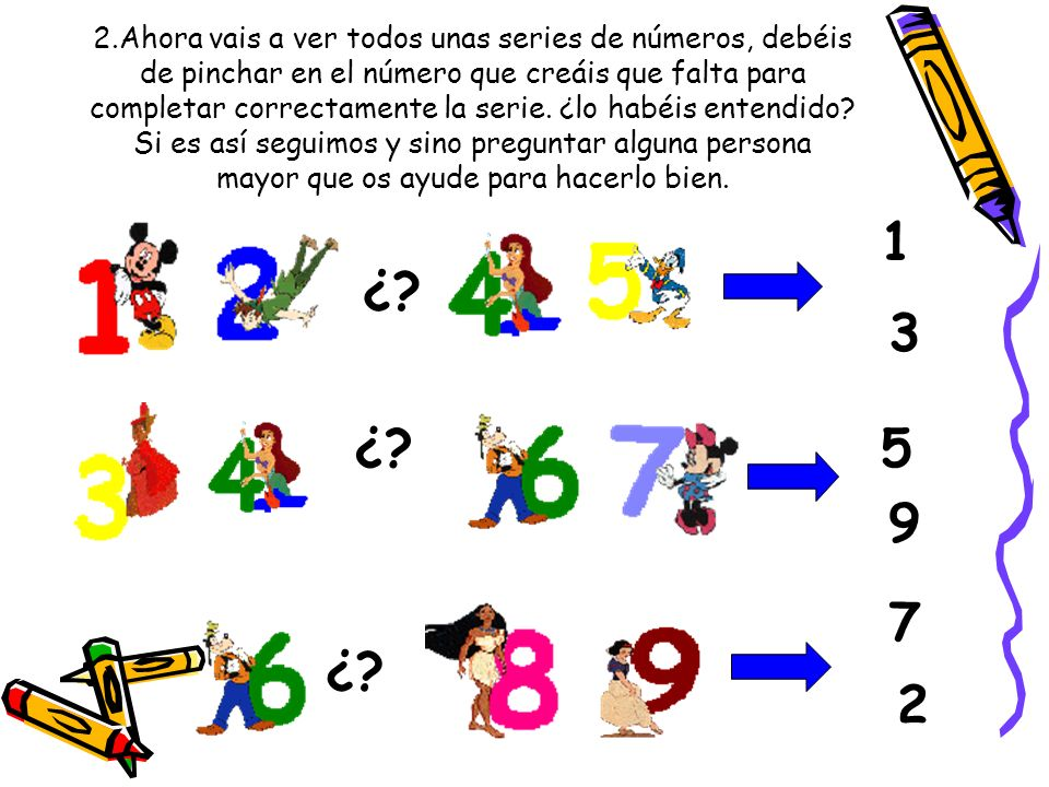 2.Ahora vais a ver todos unas series de números, debéis de pinchar en el número que creáis que falta para completar correctamente la serie. ¿lo habéis entendido Si es así seguimos y sino preguntar alguna persona mayor que os ayude para hacerlo bien.