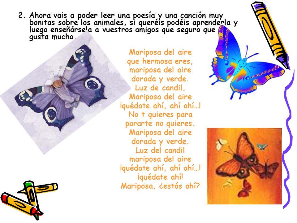 2. Ahora vais a poder leer una poesía y una canción muy bonitas sobre los animales, si queréis podéis aprenderla y luego enseñársela a vuestros amigos que seguro que les gusta mucho.