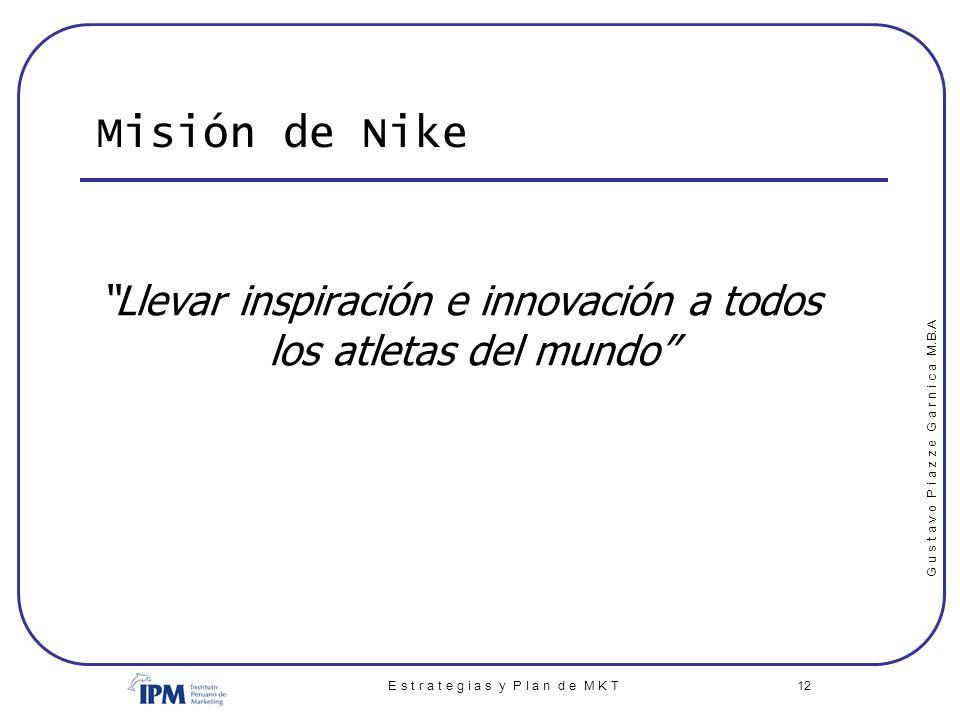 Misión de Nike Llevar inspiración e innovación a todos los atletas del mundo E s t r a t e g i a s y P l a n d e M K T.