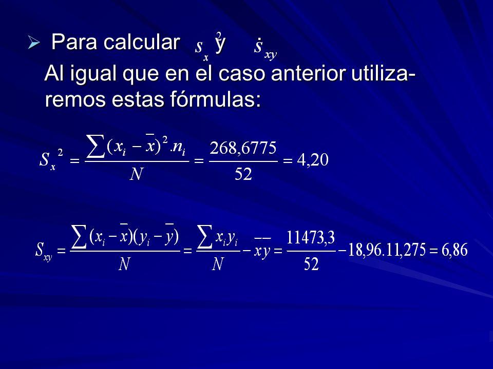 Para calcular y : Al igual que en el caso anterior utiliza- remos estas fórmulas: