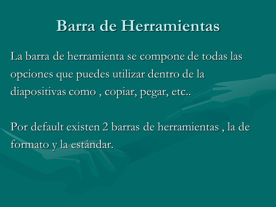 Barra de Herramientas La barra de herramienta se compone de todas las