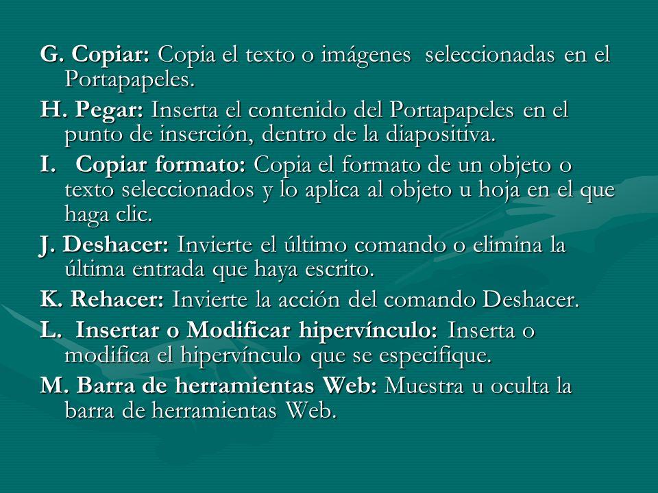 G. Copiar: Copia el texto o imágenes seleccionadas en el Portapapeles.